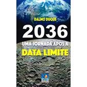 2036 - Uma Jornada Após a Data Limite - NOVA EDIÇÃO