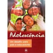 Adolescência, Um Desafio para Pais e Educadores