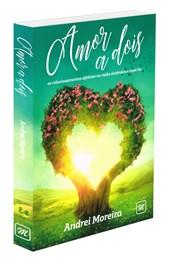 Amor a Dois - Os Relacionamentos Afetivos na Visão Sistêmica e Espírita