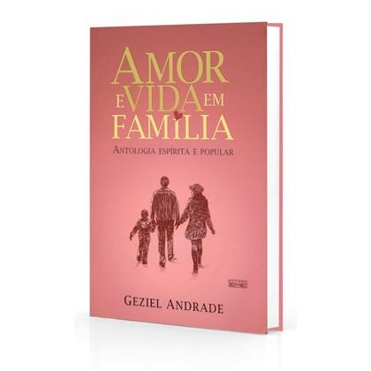 Amor e Vida em Familia - Antologia Espirita e Popular