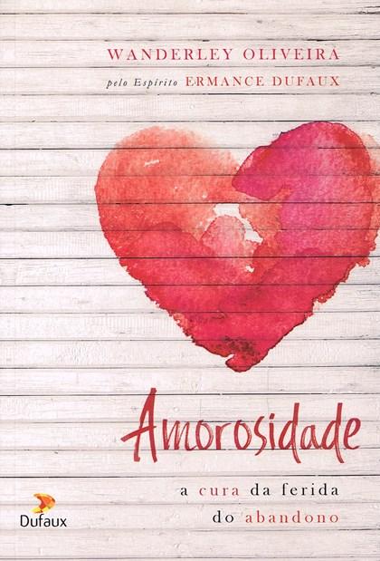 Amorosidade - A Cura da Ferida do Abandono