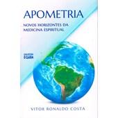 Apometria - Novos Horizontes da Medicina Espiritual - Nova Edição