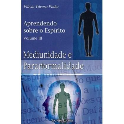Aprendendo sobre o Espírito - Vol. III - Mediunidade e Paranormalidade