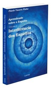 Aprendendo sobre o Espírito - Vol. IV - Interferência dos Espíritos