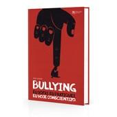 Bullying - Eu Sofri. Eu Pratiquei. Eu Hoje Conscientizo