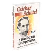 Cairbar Schutel - O Bandeirante do Espiritismo