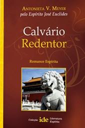 Calvário Redentor - Coleção Literatura Espírita