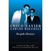 Chico Xavier & Carlos Baccelli - Amizade e Parceria