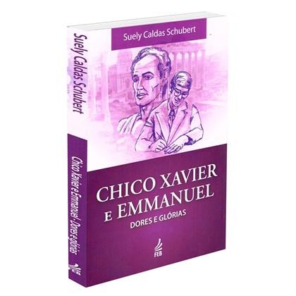 Chico Xavier e Emmanuel: Dores e Glórias