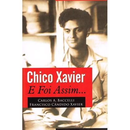 Chico Xavier - E Foi Assim...