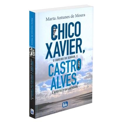 Chico Xavier, o Obreiro do Senhor e Castro Alves o Apóstolo da Liberdade