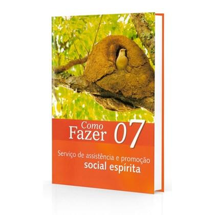 Como Fazer 07 - Serviço de Assistência e Promoção Social Espirita