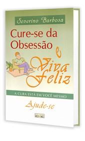 Cure-Se da Obsessão e Viva Feliz