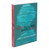 Desestruturas Emocionais - Como Se Libertar da Neurose