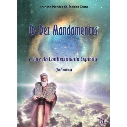 Dez Mandamentos à Luz do Conhecimento Espírita (Os)