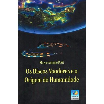Discos Voadores e a Origem da Humanidade (Os)