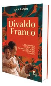 Divaldo Franco - A Trajetória de Um Dos Maiores Médiuns de Todos Os Tempos