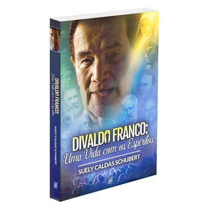 Divaldo Franco: Uma Vida com os Espíritos