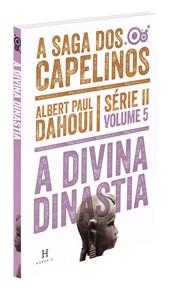 Divina Dinastia - A Saga dos Capelinos - Série II - Volume 5