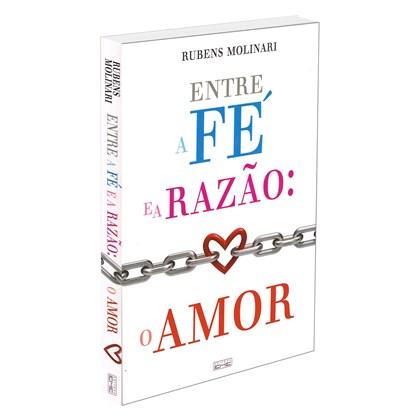 Entre a Fé e a Razão - o Amor