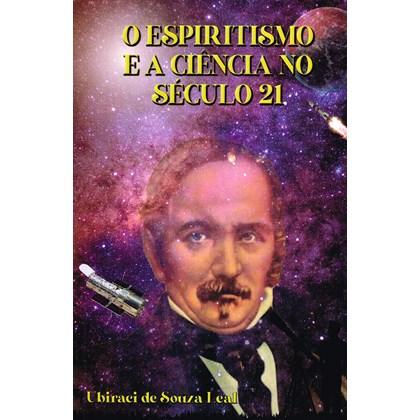 Espiritismo e a Ciência no Século 21 (O)