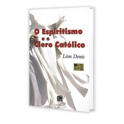 Espiritismo e o Clero Católico (O)