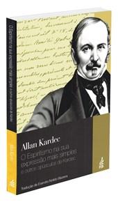 Espiritismo na sua Expressão Mais Simples e outros Opúsculos de Kardec (O) - Nova Edição
