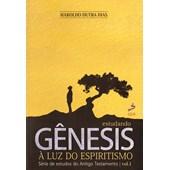 Estudando Gênesis à Luz do Espiritismo - Vol. 1