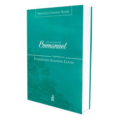Evangelho por Emmanuel (O) - Comentários ao Evangelho Segundo Lucas