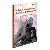 Êxtase Internáutico e a Destituição do Pensamento (O)