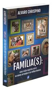 Família(s): Uma Visão Espírita sobre os Novos Arranjos e as Velhas Buscas