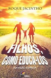 Filhos, Como Educá-los - na Visão Espírita