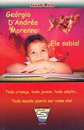Georgio D'Andrea Morenno: Ele Sabia ! Toda criança, todo jovem, todo adulto... todo mundo queria ser