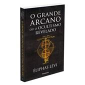 Grande Arcano ou o Ocultismo Revelado (O)
