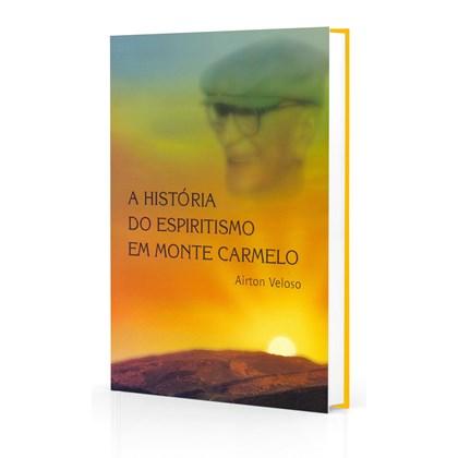 História do Espiritismo em Monte Carmelo (A)