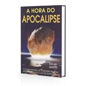 Hora do Apocalipse (A) - E a civilização do terceiro milênio interpretados a luz do espiritismo