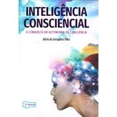 """Inteligência Consciencial - A Conquista da Autonomia da Consciência"""""""