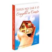 Jesus no Lar e o Evangelho no Coração