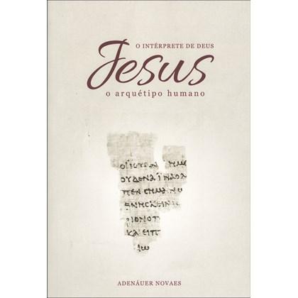 Jesus, o Intérprete de Deus - Vol. 1