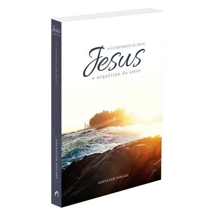 Jesus, o Intérprete de Deus - Vol. 2