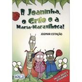 Joaninha, o Grilo e a Maria-Maravilhosa (A)