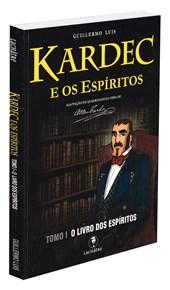 Kardec e os Espíritos Tomo I - O Livro dos Espíritos