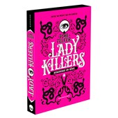 Lady Killers: Assassinas em Série: As mulheres mais letais da história - Em uma edição igualmente ma