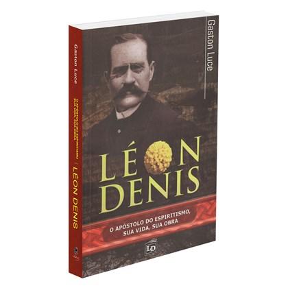 Léon Denis - O Apóstolo do Espiritismo, Sua Vida, Sua Obra
