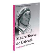Madre Teresa de Calcutá - Um Lápis nas Mãos de Deus
