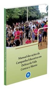 Manual das Ações da Campanha Educativa em Defesa da Vida Contra o Aborto