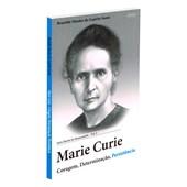 Marie Curie: Coragem, Determinação, Persistência
