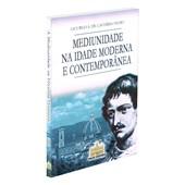 Mediunidade na Idade Moderna e Contemporânea - Vol. II