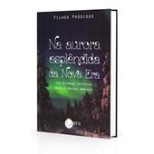Na Aurora Esplêndida da Nova Era - Filhos Pródigos - Vol. IV