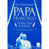 Papa Francisco - Todo Dia É Natal